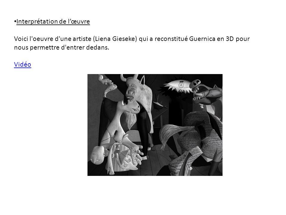 Interprétation de lœuvre Voici l'oeuvre d'une artiste (Liena Gieseke) qui a reconstitué Guernica en 3D pour nous permettre d'entrer dedans. Vidéo