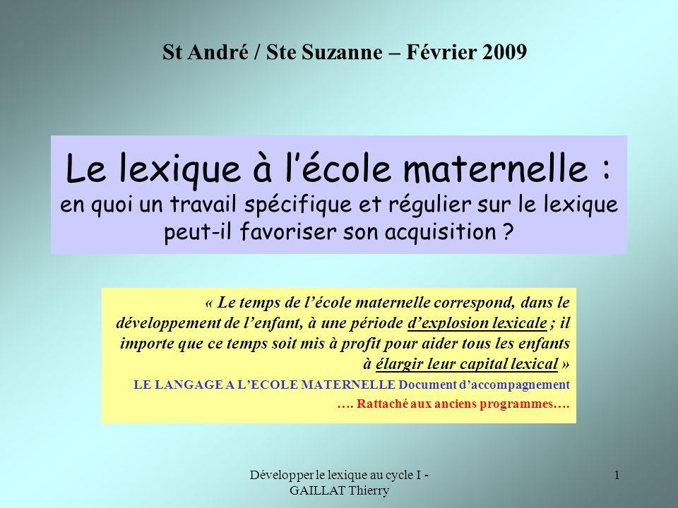 Développer le lexique au cycle I - GAILLAT Thierry 1 Le lexique à lécole maternelle : en quoi un travail spécifique et régulier sur le lexique peut-il
