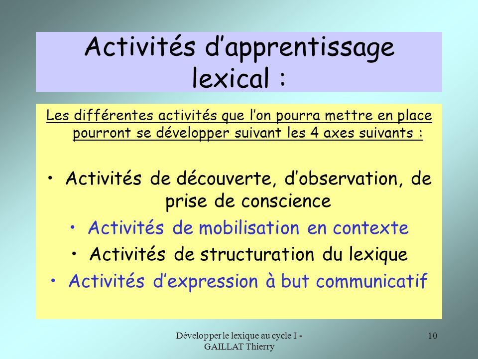 Développer le lexique au cycle I - GAILLAT Thierry 10 Activités dapprentissage lexical : Les différentes activités que lon pourra mettre en place pour