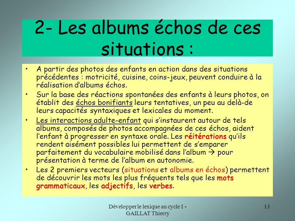 Développer le lexique au cycle I - GAILLAT Thierry 13 2- Les albums échos de ces situations : A partir des photos des enfants en action dans des situa