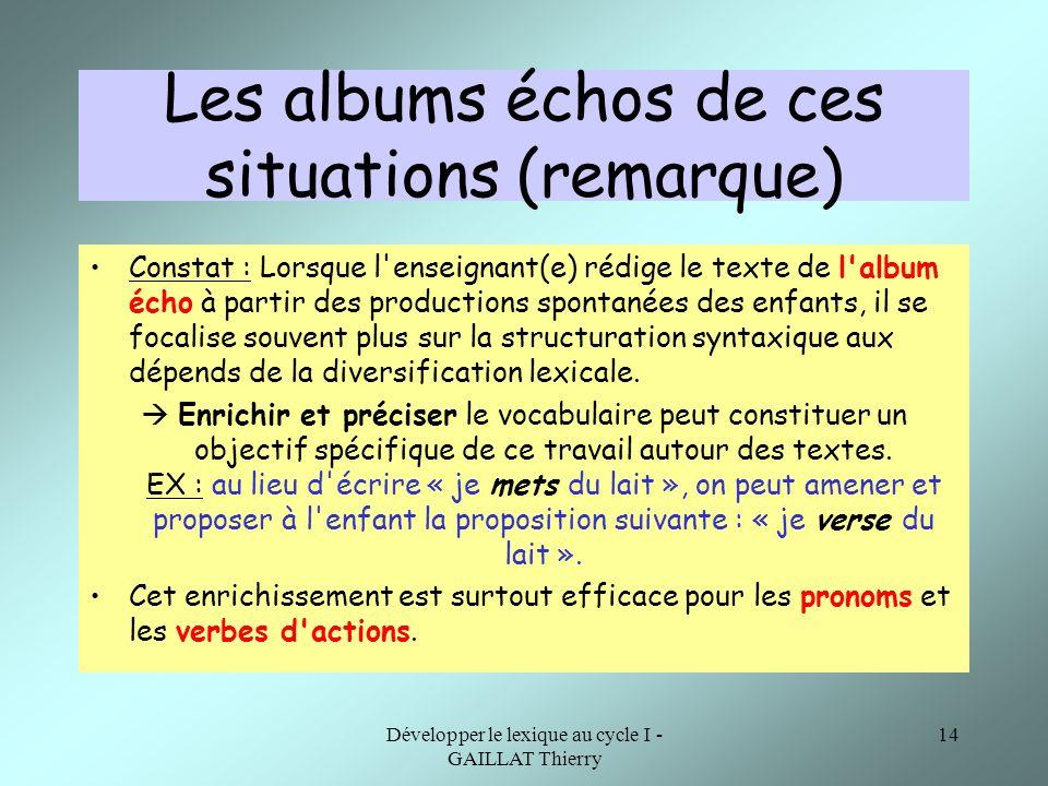 Développer le lexique au cycle I - GAILLAT Thierry 14 Les albums échos de ces situations (remarque) Constat : Lorsque l'enseignant(e) rédige le texte