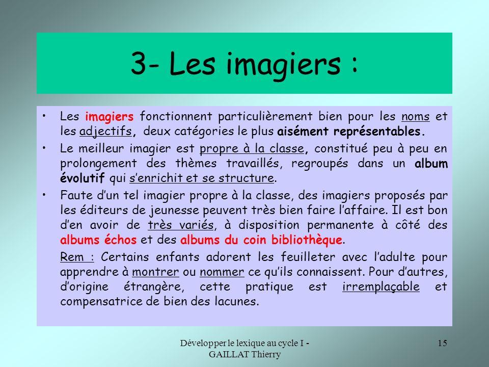 Développer le lexique au cycle I - GAILLAT Thierry 15 3- Les imagiers : Les imagiers fonctionnent particulièrement bien pour les noms et les adjectifs