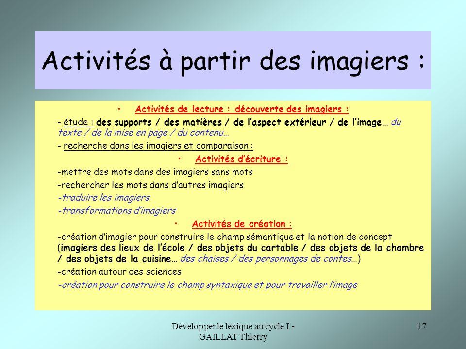Développer le lexique au cycle I - GAILLAT Thierry 17 Activités à partir des imagiers : Activités de lecture : découverte des imagiers : - étude : des