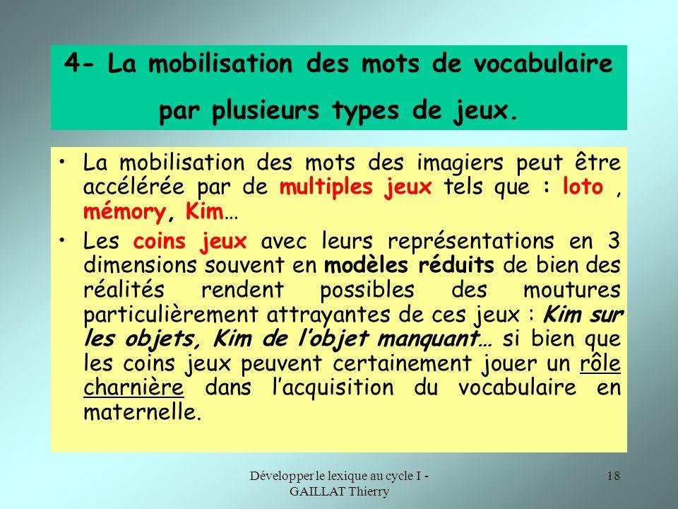 Développer le lexique au cycle I - GAILLAT Thierry 18 4- La mobilisation des mots de vocabulaire par plusieurs types de jeux. La mobilisation des mots
