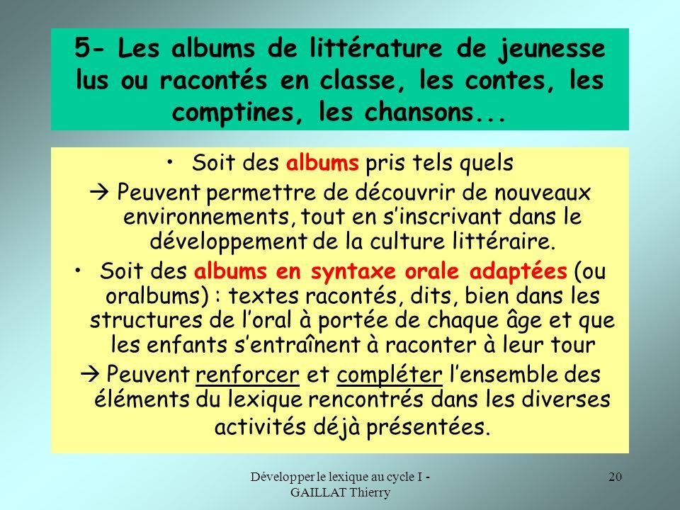 Développer le lexique au cycle I - GAILLAT Thierry 20 5- Les albums de littérature de jeunesse lus ou racontés en classe, les contes, les comptines, l