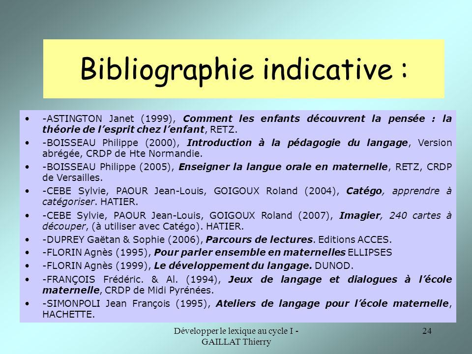 Développer le lexique au cycle I - GAILLAT Thierry 24 Bibliographie indicative : -ASTINGTON Janet (1999), Comment les enfants découvrent la pensée : l
