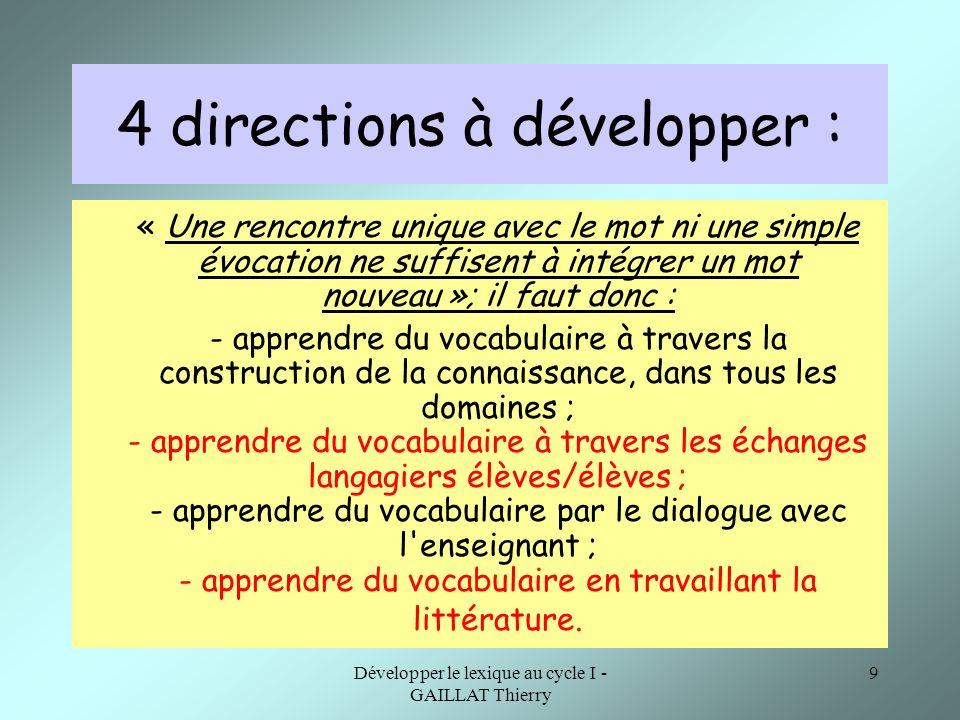 Développer le lexique au cycle I - GAILLAT Thierry 9 4 directions à développer : « Une rencontre unique avec le mot ni une simple évocation ne suffise