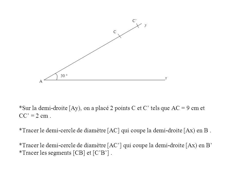 *Sur la demi-droite [Ay), on a placé 2 points C et C tels que AC = 9 cm et CC = 2 cm. *Tracer le demi-cercle de diamètre [AC] qui coupe la demi-droite