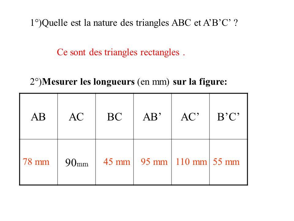 1°)Quelle est la nature des triangles ABC et ABC ? 2°)Mesurer les longueurs (en mm) sur la figure: Ce sont des triangles rectangles. ABACBCABACBC 90 m
