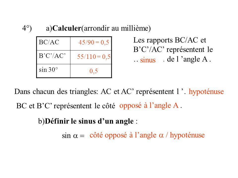 Les rapports BC/AC et BC/AC représentent le ………… de l angle A. sinus Dans chacun des triangles: AC et AC représentent l …………. BC et BC représentent le