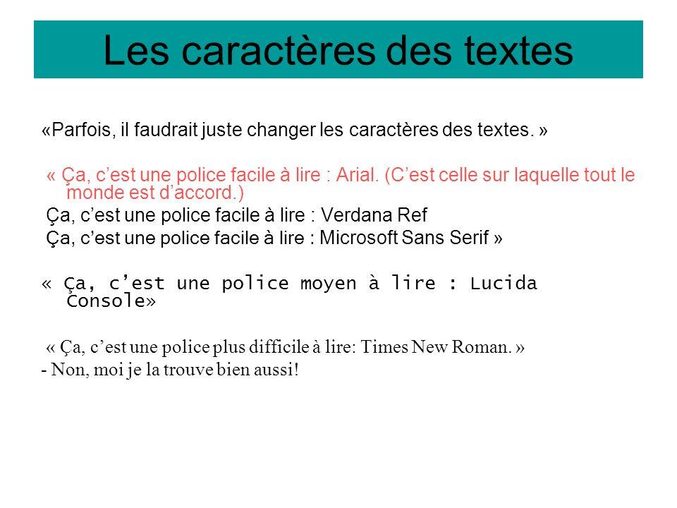 Les caractères des textes «Parfois, il faudrait juste changer les caractères des textes. » « Ça, cest une police facile à lire : Arial. (Cest celle su