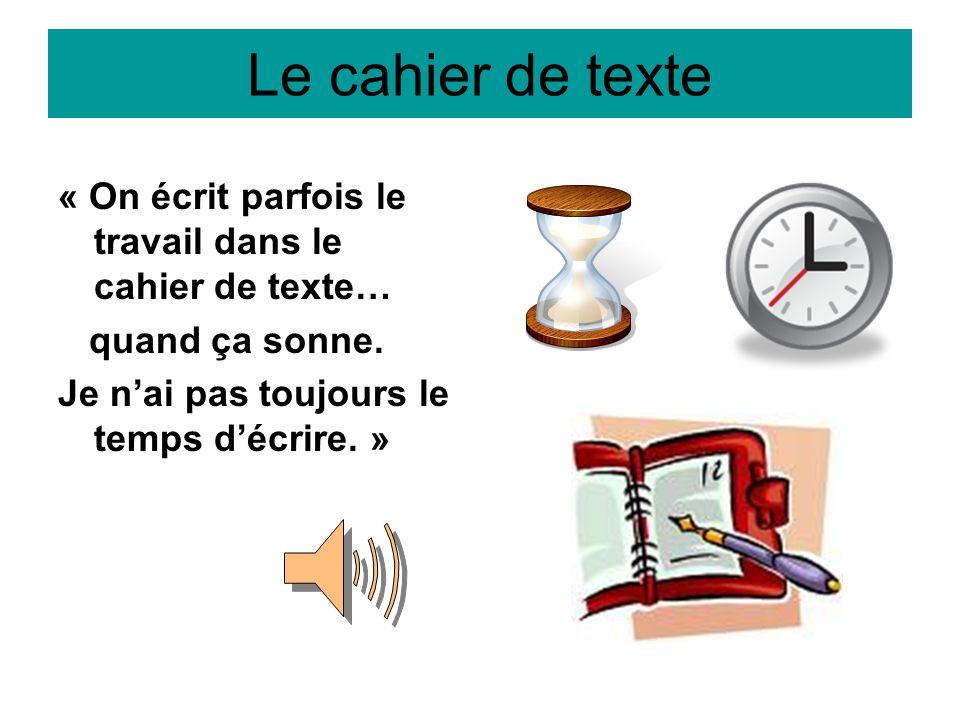 Le cahier de texte « On écrit parfois le travail dans le cahier de texte… quand ça sonne. Je nai pas toujours le temps décrire. »