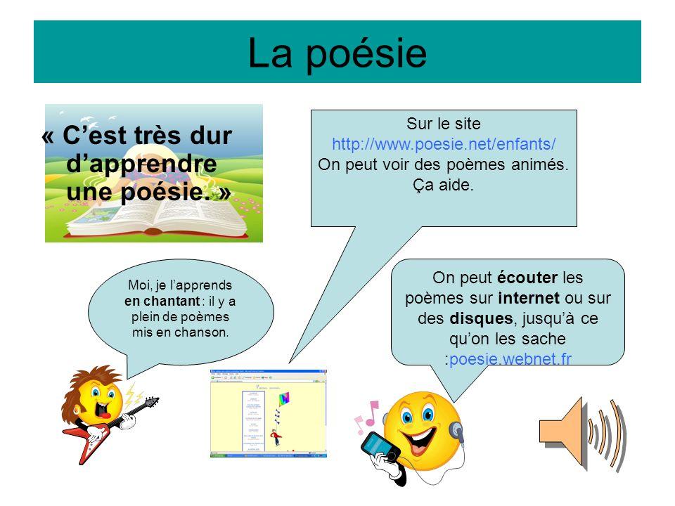 La poésie Sur le site http://www.poesie.net/enfants/ On peut voir des poèmes animés. Ça aide. On peut écouter les poèmes sur internet ou sur des disqu