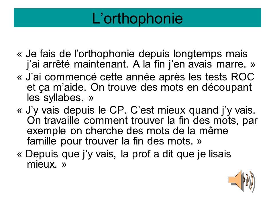Lorthophonie « Je fais de lorthophonie depuis longtemps mais jai arrêté maintenant. A la fin jen avais marre. » « Jai commencé cette année après les t