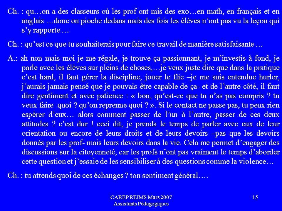 CAREP REIMS Mars 2007 Assistants Pédagogiques 15 Ch. : qu…on a des classeurs où les prof ont mis des exo…en math, en français et en anglais …donc on p