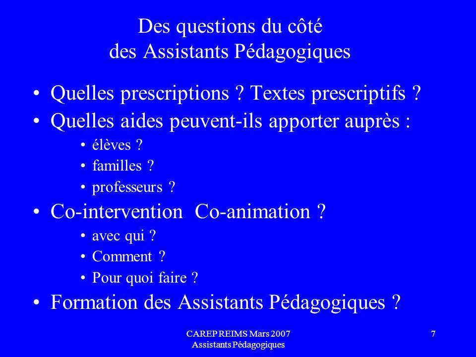 CAREP REIMS Mars 2007 Assistants Pédagogiques 7 Des questions du côté des Assistants Pédagogiques Quelles prescriptions ? Textes prescriptifs ? Quelle