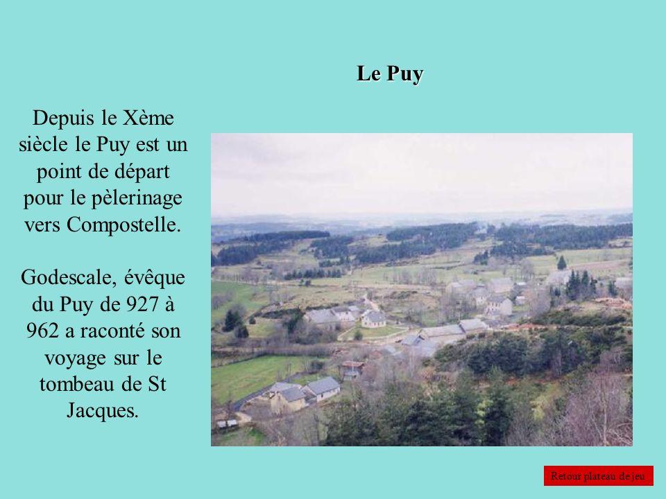 Le Puy Depuis le Xème siècle le Puy est un point de départ pour le pèlerinage vers Compostelle. Godescale, évêque du Puy de 927 à 962 a raconté son vo