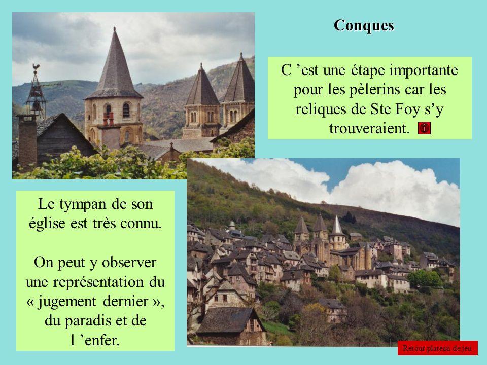Conques C est une étape importante pour les pèlerins car les reliques de Ste Foy sy trouveraient. Le tympan de son église est très connu. On peut y ob