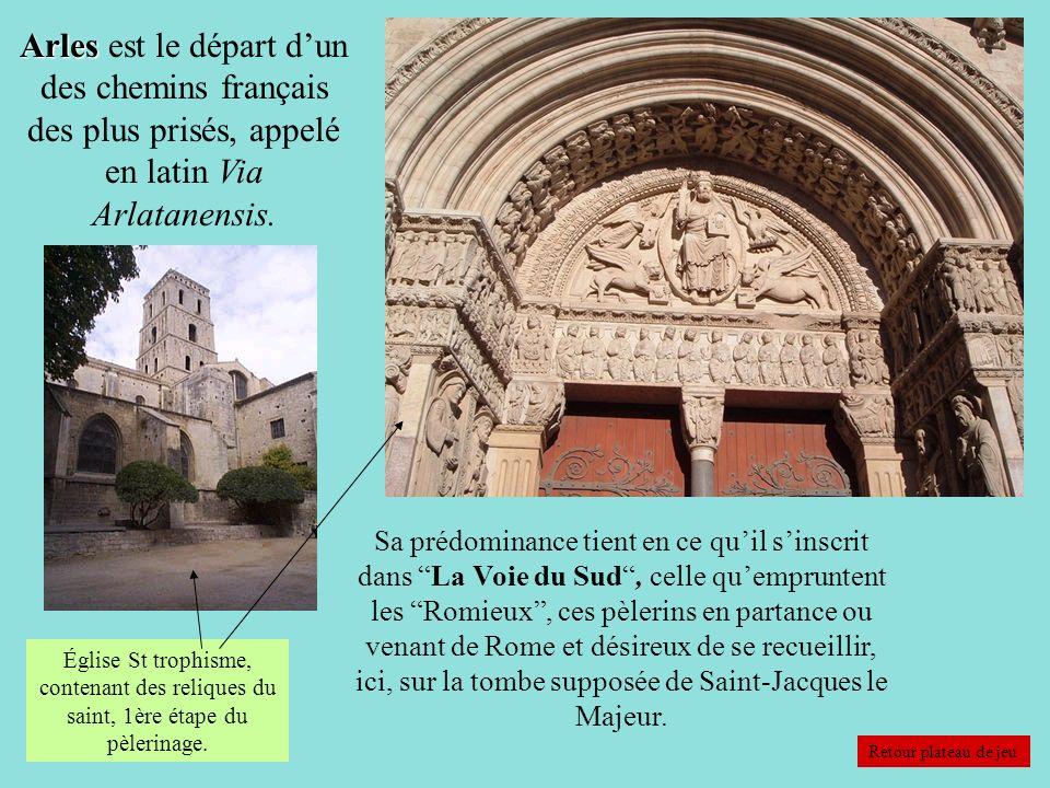 Arles Arles est le départ dun des chemins français des plus prisés, appelé en latin Via Arlatanensis. Retour plateau de jeu Sa prédominance tient en c