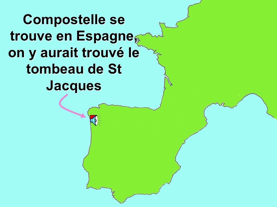 Compostelle se trouve en Espagne, on y aurait trouvé le tombeau de St Jacques