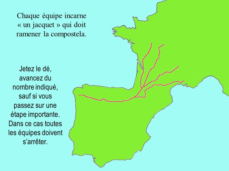 Tours Vézelay Le Puy Arles Compostelle A chaque étape, tirez une carte et complétez votre carnet de pèlerin A chaque case carrée, venez au tableau, arrêtez le jeu tout le monde regarde la présentation.