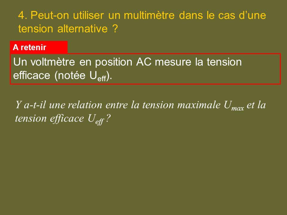 4. Peut-on utiliser un multimètre dans le cas dune tension alternative ? Un voltmètre en position AC mesure la tension efficace (notée U eff ). A rete
