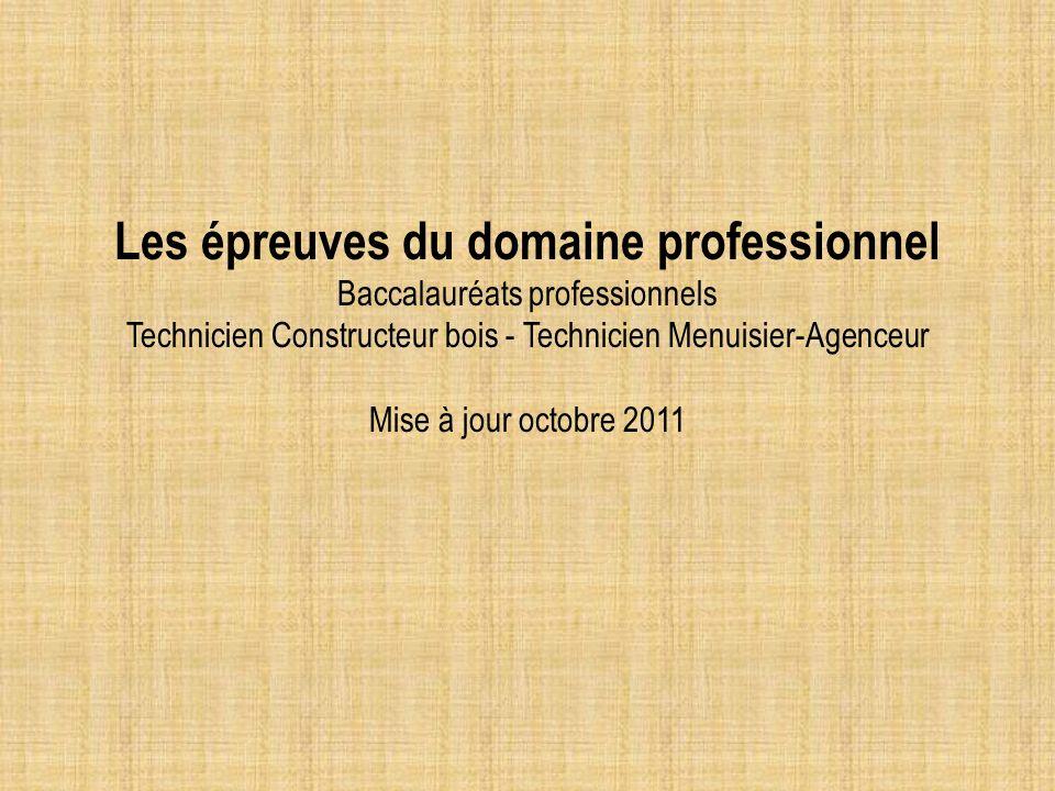 Les épreuves du domaine professionnel Baccalauréats professionnels Technicien Constructeur bois - Technicien Menuisier-Agenceur Mise à jour octobre 20