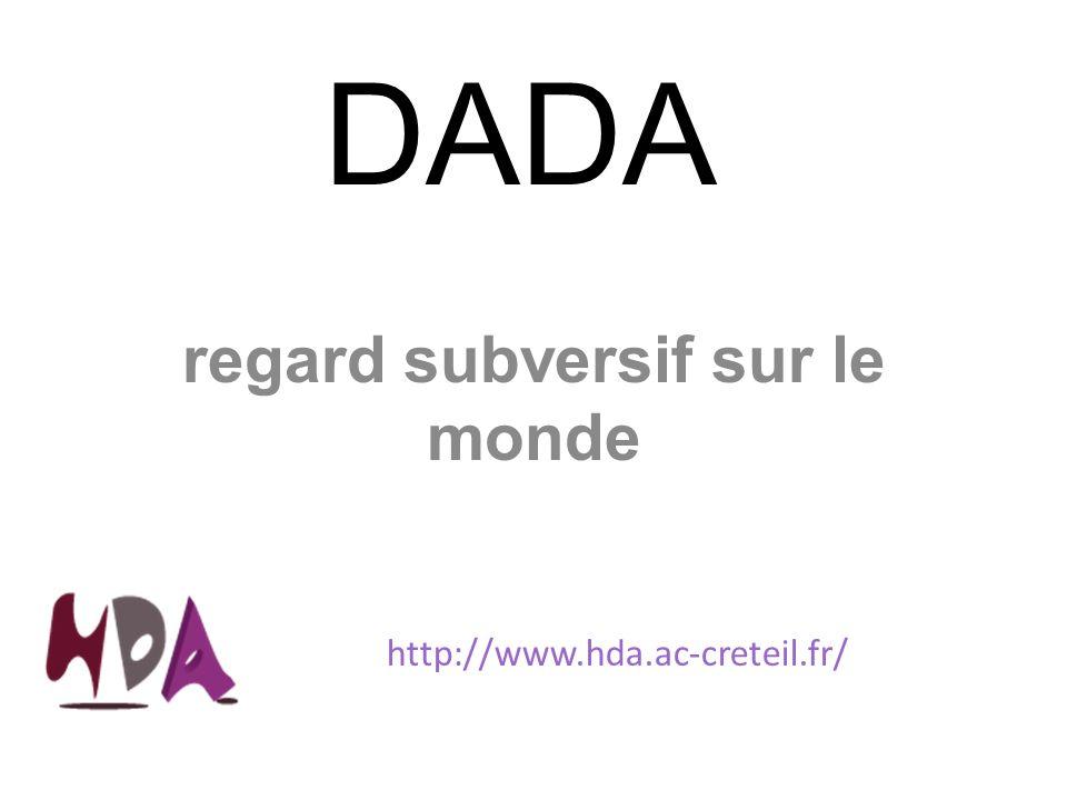 DADA regard subversif sur le monde http://www.hda.ac-creteil.fr/