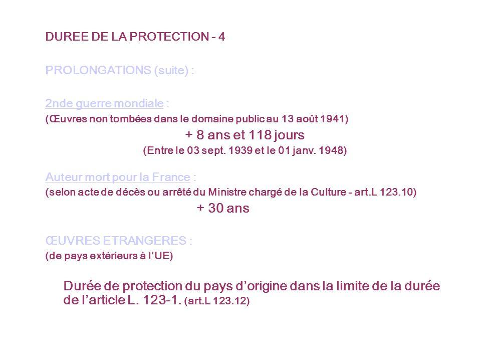 DUREE DE LA PROTECTION - 4 PROLONGATIONS (suite) : 2nde guerre mondiale : (Œuvres non tombées dans le domaine public au 13 août 1941) + 8 ans et 118 jours (Entre le 03 sept.
