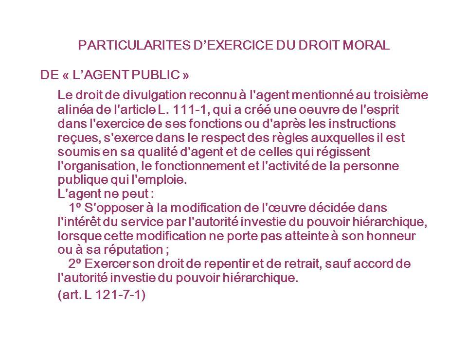 PARTICULARITES DEXERCICE DU DROIT MORAL DE « LAGENT PUBLIC » Le droit de divulgation reconnu à l agent mentionné au troisième alinéa de l article L.