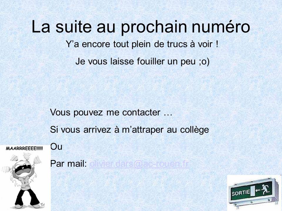 La suite au prochain numéro Vous pouvez me contacter … Si vous arrivez à mattraper au collège Ou Par mail: olivier.dars@ac-rouen.frolivier.dars@ac-rouen.fr Ya encore tout plein de trucs à voir .