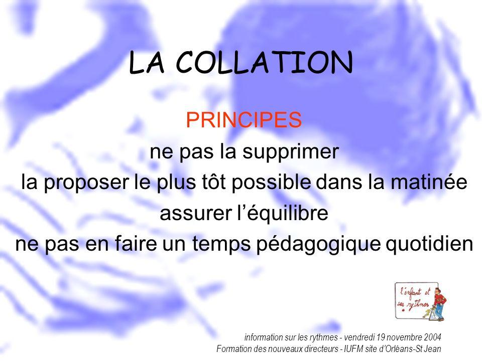 information sur les rythmes - vendredi 19 novembre 2004 Formation des nouveaux directeurs - IUFM site dOrléans-St Jean LA COLLATION PRINCIPES ne pas l