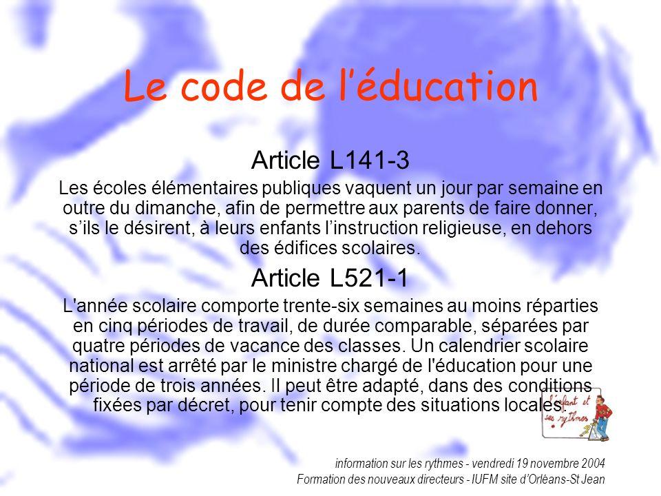 information sur les rythmes - vendredi 19 novembre 2004 Formation des nouveaux directeurs - IUFM site dOrléans-St Jean Le code de léducation Article L