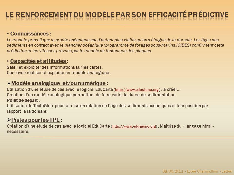 08/06/2011 - Lycée Champollion - Lattes Connaissances : Le modèle prévoit que la croûte océanique est d'autant plus vieille qu'on s'éloigne de la dors