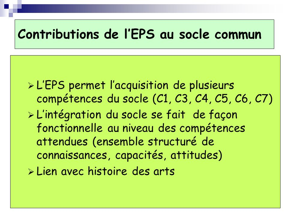 Contributions de lEPS au socle commun LEPS permet lacquisition de plusieurs compétences du socle (C1, C3, C4, C5, C6, C7) Lintégration du socle se fai