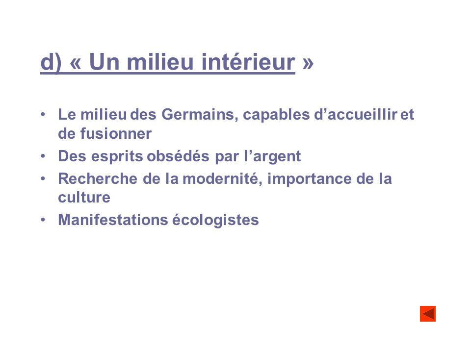 d) « Un milieu intérieur » Le milieu des Germains, capables daccueillir et de fusionner Des esprits obsédés par largent Recherche de la modernité, imp