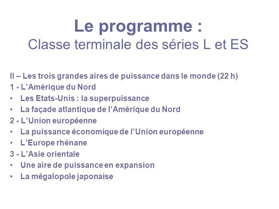 Le programme : Classe terminale des séries L et ES II – Les trois grandes aires de puissance dans le monde (22 h) 1 - LAmérique du Nord Les Etats-Unis