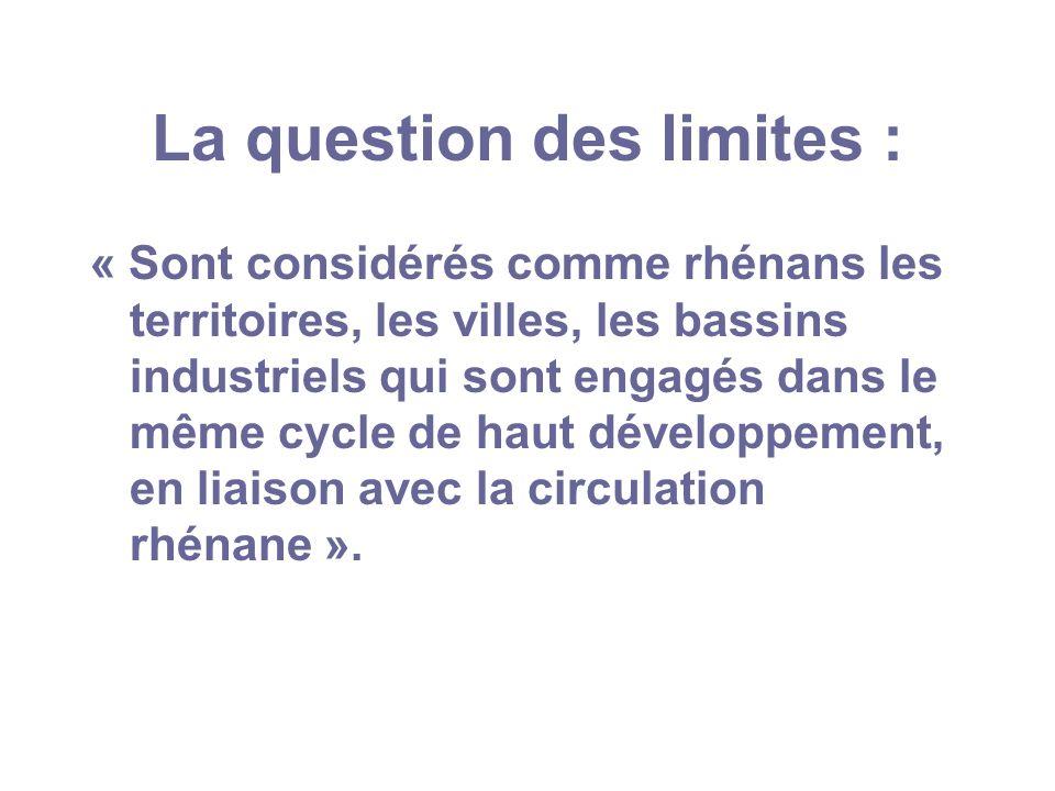 La question des limites : « Sont considérés comme rhénans les territoires, les villes, les bassins industriels qui sont engagés dans le même cycle de