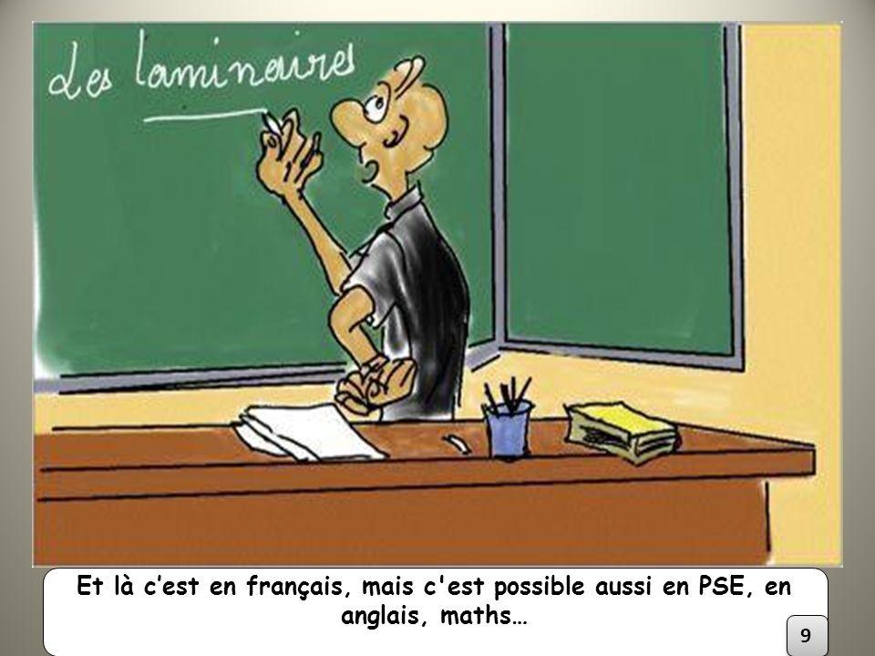 Et là cest en français, mais c'est possible aussi en PSE, en anglais, maths… 9 9