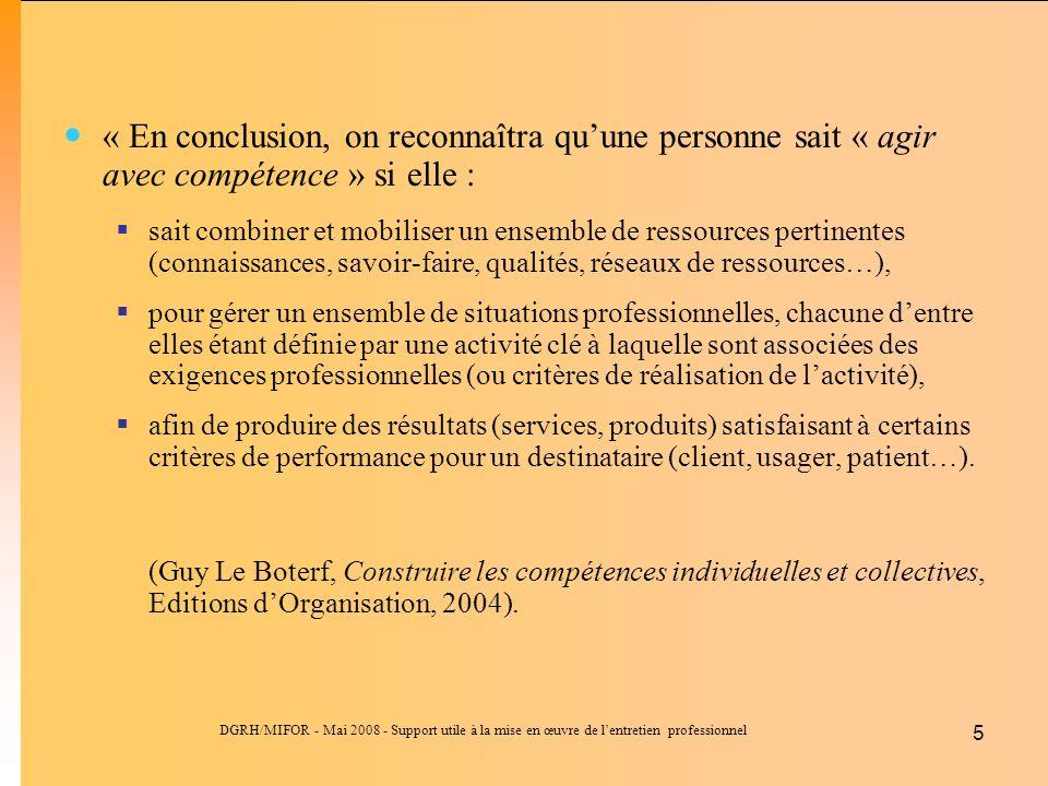 DGRH/MIFOR - Mai 2008 - Support utile à la mise en œuvre de lentretien professionnel 5 « En conclusion, on reconnaîtra quune personne sait « agir avec