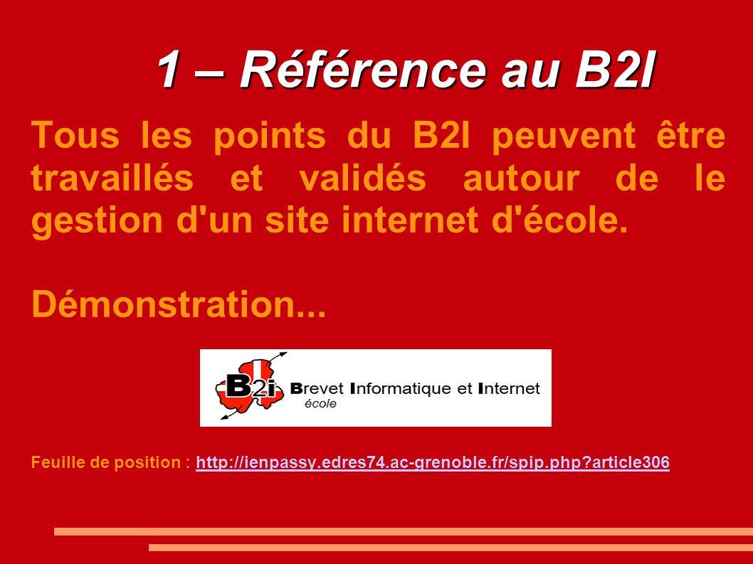 1 – Référence au B2I Tous les points du B2I peuvent être travaillés et validés autour de le gestion d'un site internet d'école. Démonstration... Feuil