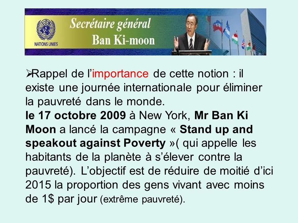 Rappel de limportance de cette notion : il existe une journée internationale pour éliminer la pauvreté dans le monde.