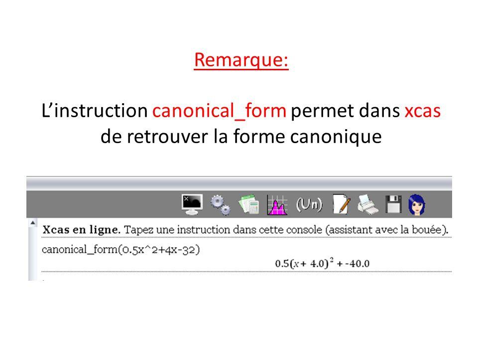 Remarque: Linstruction canonical_form permet dans xcas de retrouver la forme canonique