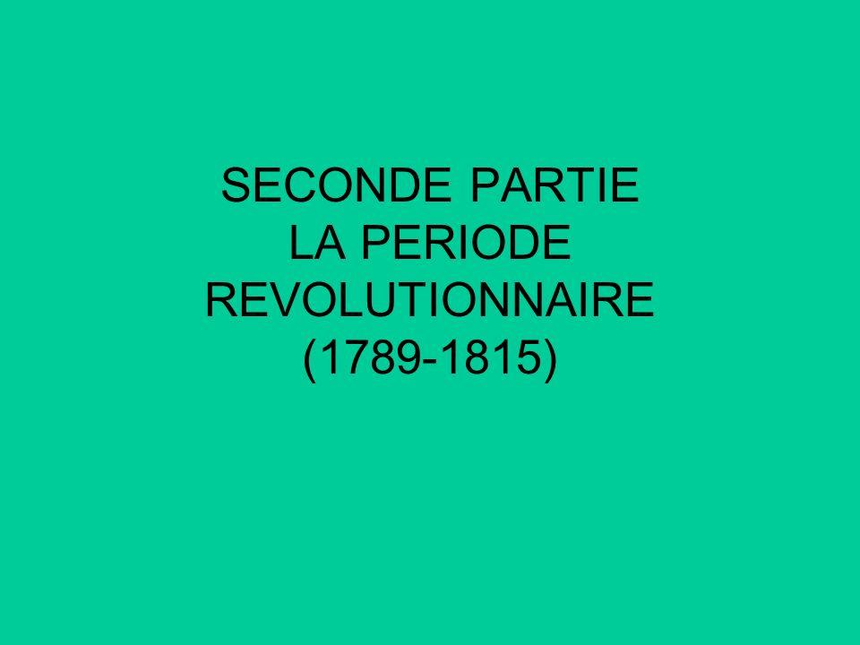 SECONDE PARTIE LA PERIODE REVOLUTIONNAIRE (1789-1815)