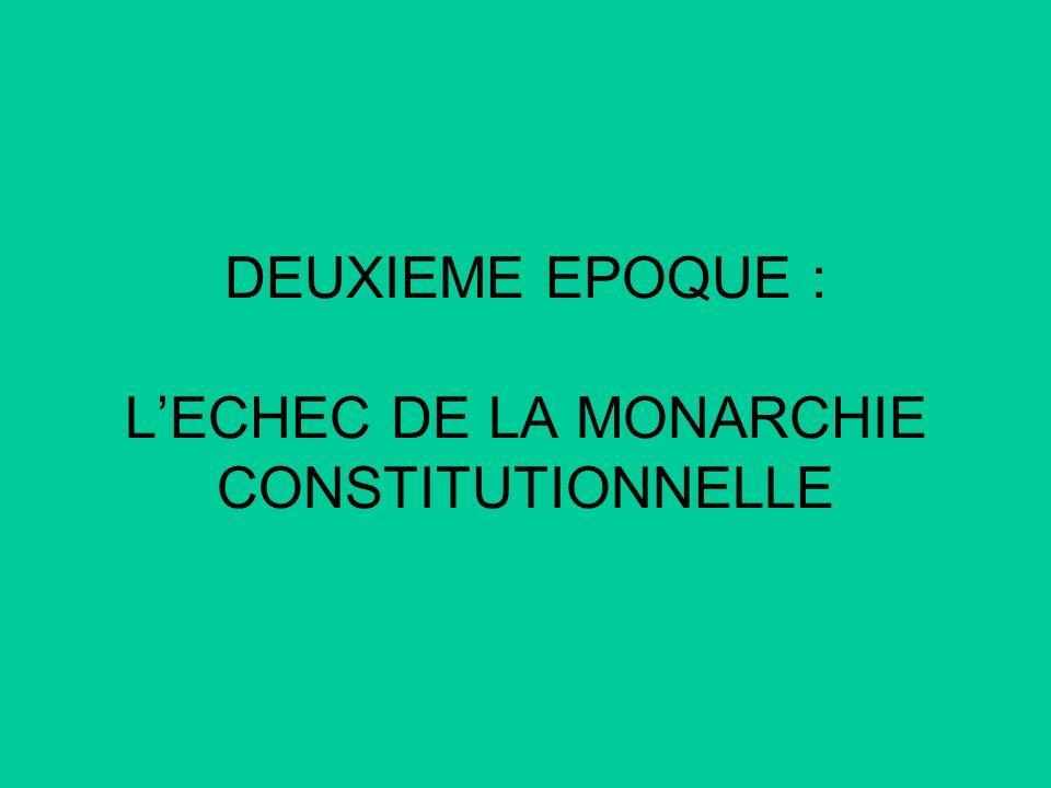 DEUXIEME EPOQUE : LECHEC DE LA MONARCHIE CONSTITUTIONNELLE