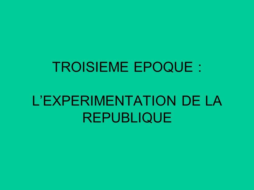 TROISIEME EPOQUE : LEXPERIMENTATION DE LA REPUBLIQUE