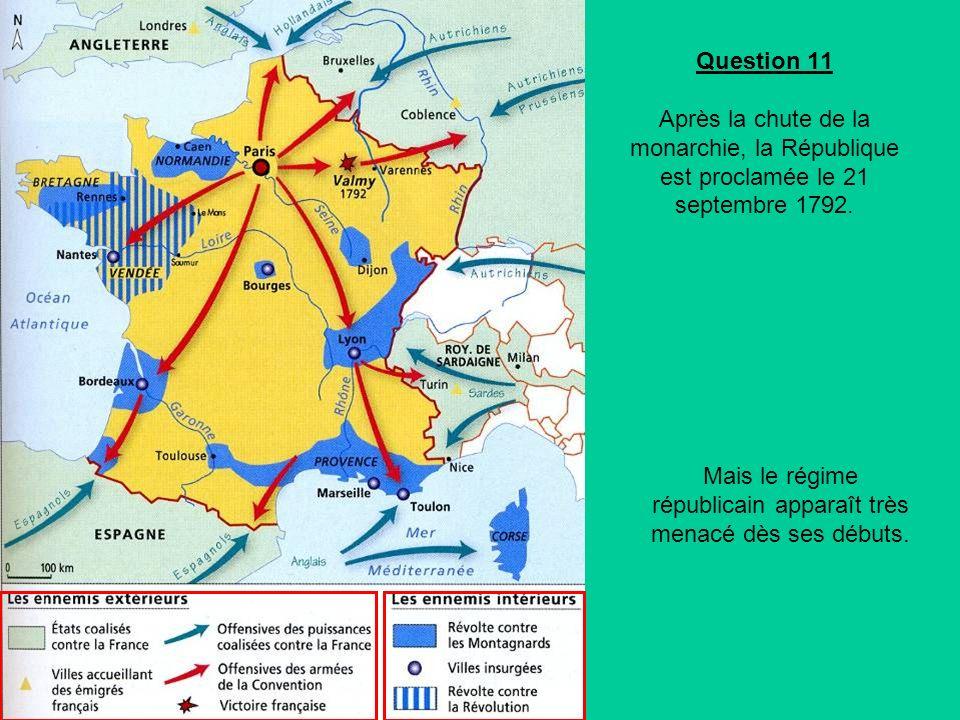 Question 11 Après la chute de la monarchie, la République est proclamée le 21 septembre 1792.