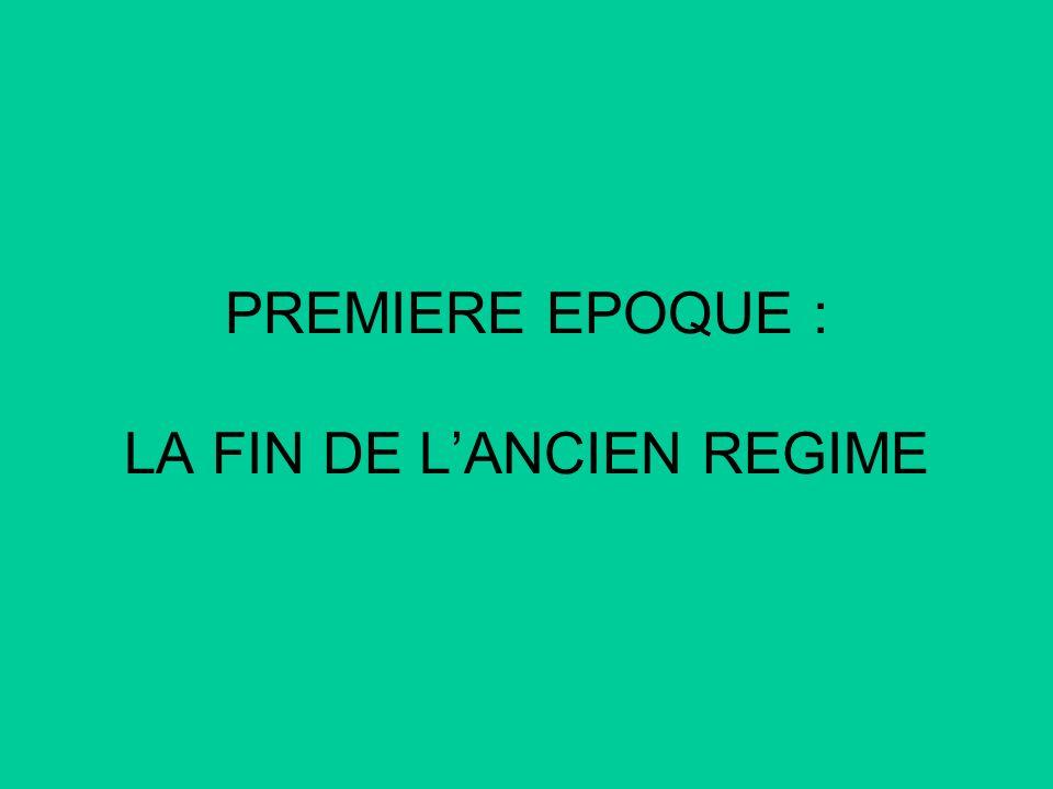 PREMIERE EPOQUE : LA FIN DE LANCIEN REGIME