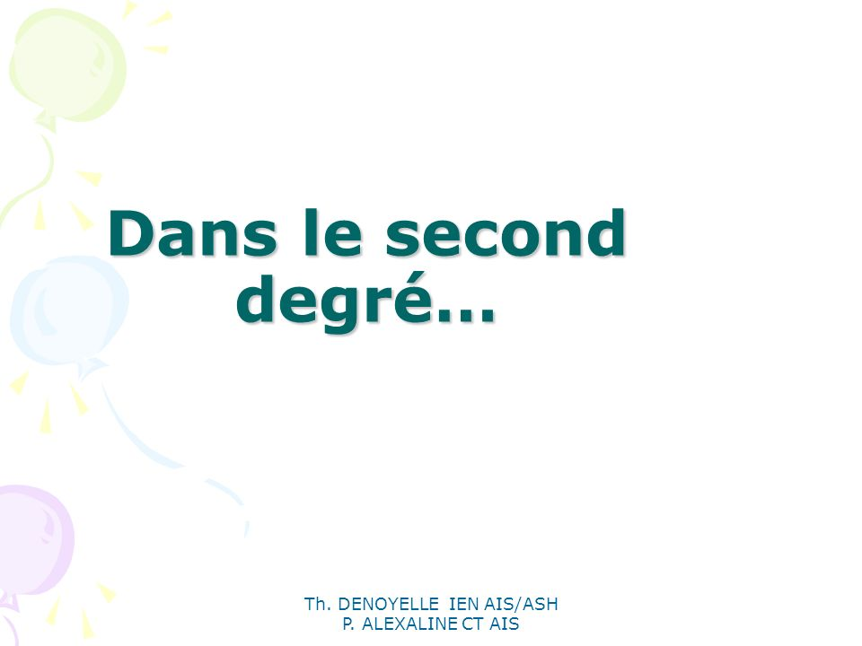 Th. DENOYELLE IEN AIS/ASH P. ALEXALINE CT AIS Dans le second degré…