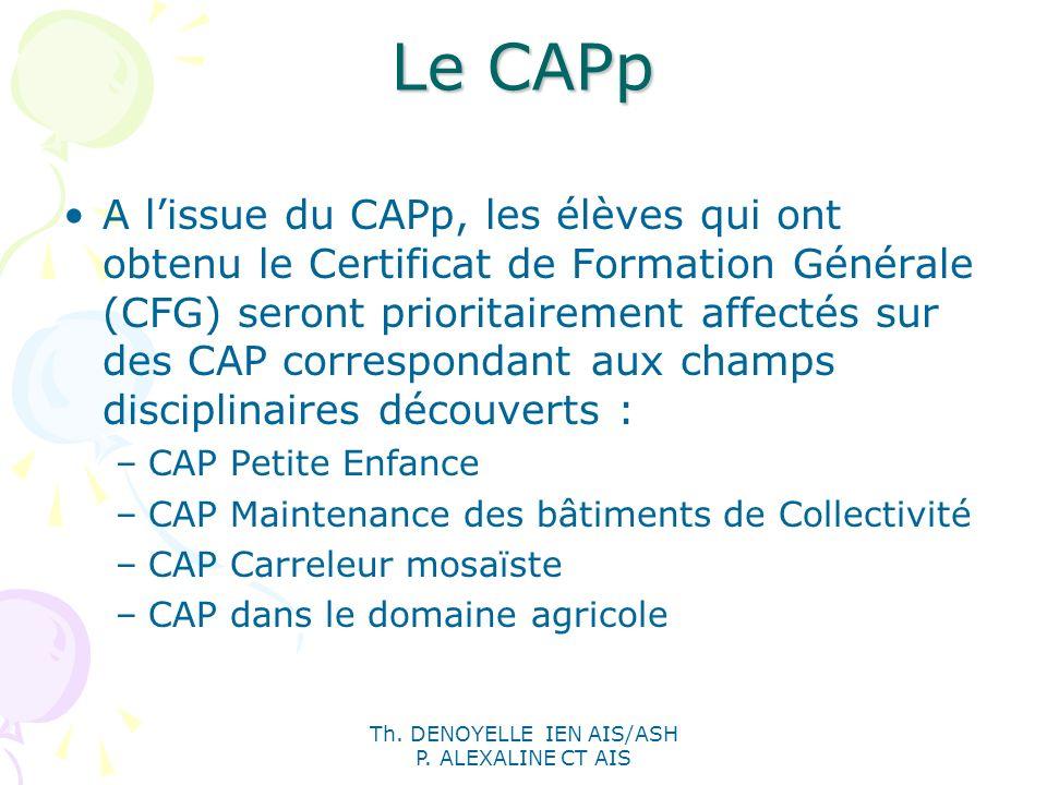 Th. DENOYELLE IEN AIS/ASH P. ALEXALINE CT AIS Le CAPp A lissue du CAPp, les élèves qui ont obtenu le Certificat de Formation Générale (CFG) seront pri